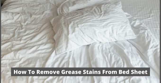 How To Remove Grease Stains From Bed Sheet