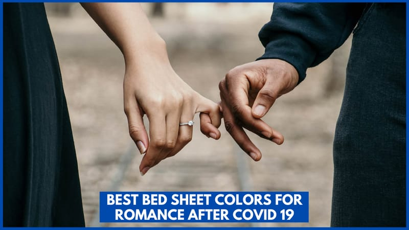 Best Bed Sheet Colors for Romance After Covid 19