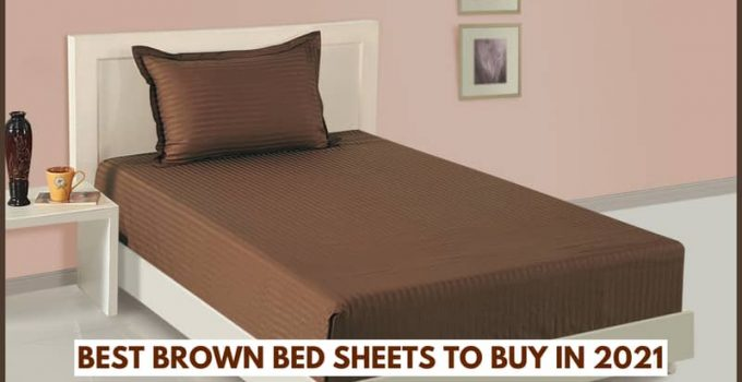 Best Brown Bed Sheets To Buy in 2021